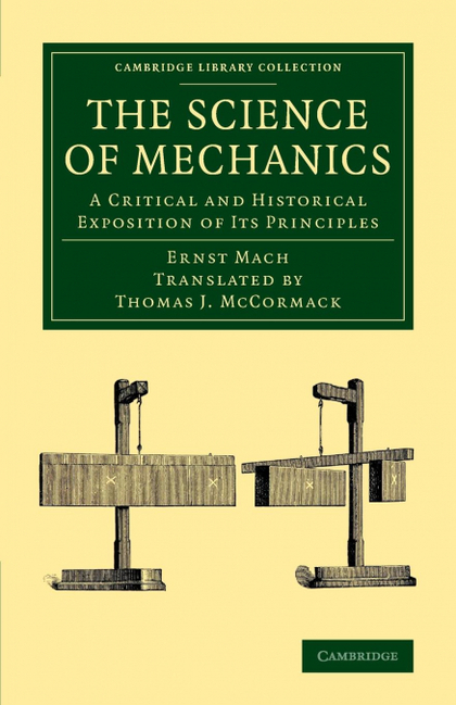 THE SCIENCE OF MECHANICS. A CRITICAL AND HISTORICAL EXPOSITION OF ITS PRINCIPLES
