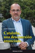 CATALUÑA, UNA DESCONEXIÓN ANUNCIADA. CRÓNICA DE 6 AÑOS DESDE UN ESCAÑO
