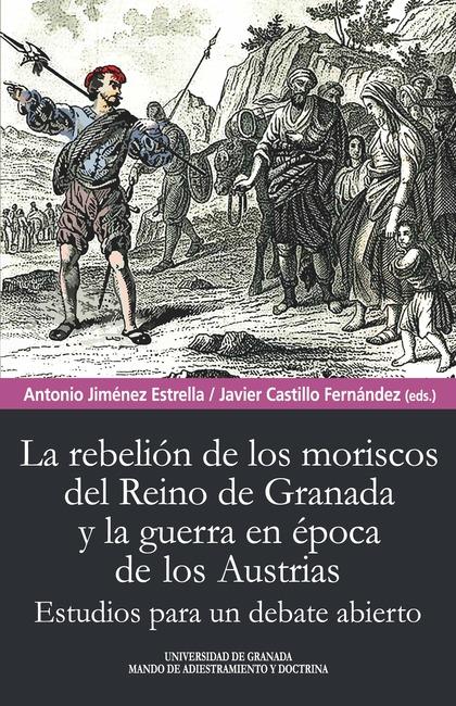 REBELIÓN DE LOS MORISCOS DEL REINO DE GRANADA Y LA GUERRA EN ÉPOCA DE LOS AUSTRIESTUDIOS PARA U