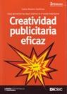 CREATIVIDAD PUBLICITARIA EFICAZ. CÓMO APROVECHAR LAS IDEAS CREATIVAS EN EL MUNDO EMPRESARIAL