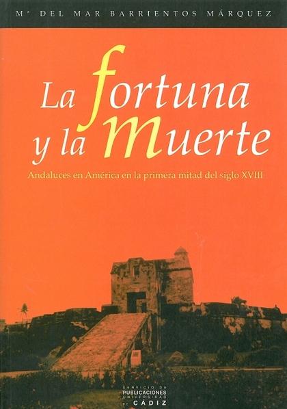 LA FORTUNA Y LA MUERTE: ANDALUCES EN AMÉRICA EN LA PRIMERA MITAD DEL SIGLO XVIII