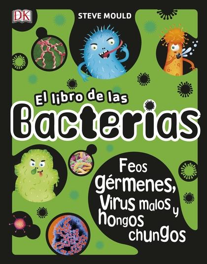 EL LIBRO DE LAS BACTERIAS. FEOS GÉRMENES, VIRUS MALOS Y HONGOS CHUNGOS