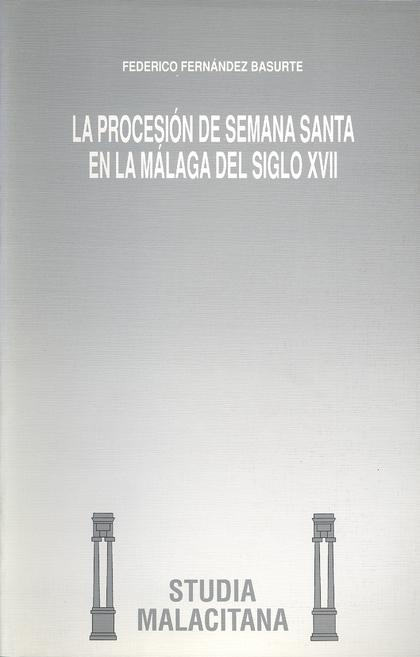 LA PROCESIÓN DE SEMANA SANTA EN LA MÁLAGA DEL SIGLO XVII.