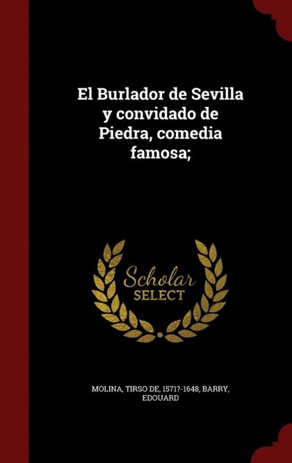 EL BURLADOR DE SEVILLA Y CONVIDADO DE PIEDRA, COMEDIA FAMOSA;