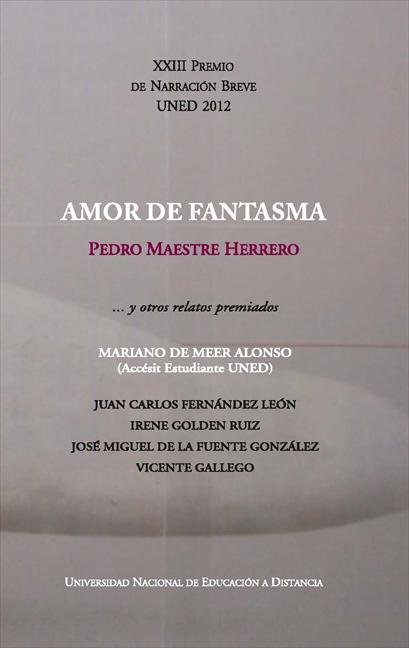 AMOR DE FANTASMA-- Y OTROS RELATOS PREMIADOS : XXIII PREMIO DE NARRACIÓN BREVE UNED 2012