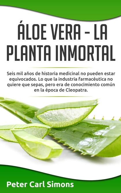 ÁLOE VERA  -  LA PLANTA INMORTAL. SEIS MIL AÑOS DE HISTORIA MEDICINAL NO PUEDEN ESTAR EQUIVOCAD