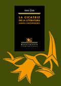 LA CICATRIZ EN LA LITERATURA EUROPEA CONTEMPORÁNEA. JUAN MARSÉ, NORMAN MANEA, HÉLÈNE CIXOUS, LU