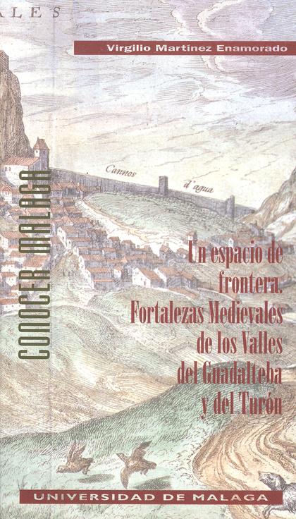UN ESPACIO DE FRONTERA. FORTALEZAS MEDIEVALES DE LOS VALLES DEL GUADALTEBA Y DEL TURÓN