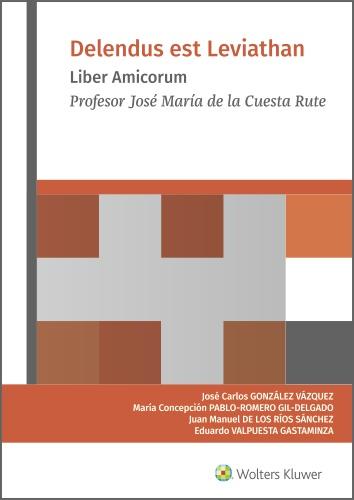 DELENDUS EST LEVIATHAN. LIBER AMICORUM. PROFESOR JOSÉ MARÍA DE LA CUESTA RUTE
