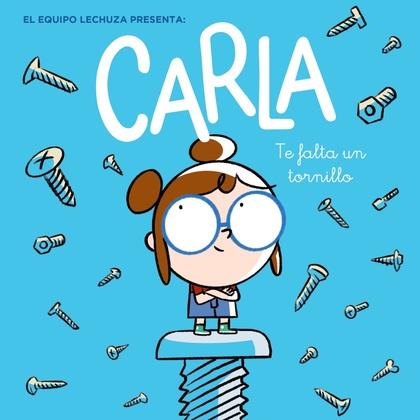 CARLA, TE FALTA UN TORNILLO.