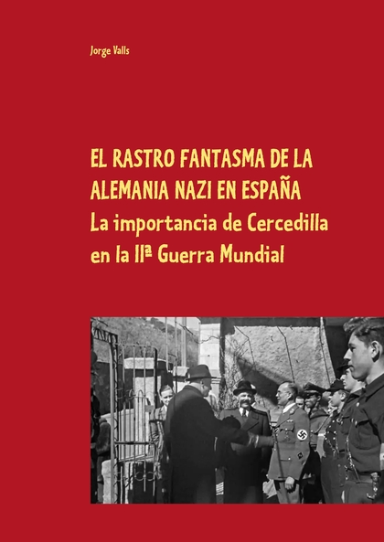 EL RASTRO FANTASMA DE LA ALEMANIA NAZI EN ESPAÑA. EL PAPEL DE CERCEDILLA EN LA IIª GUERRA MUNDI