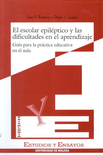 EL ESCOLAR EPILÉPTICO Y LAS DIFICULTADES EN EL APRENDIZAJE : GUÍA PARA LA PRÁCTICA EDUCATIVA EN