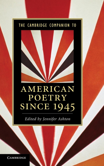 THE CAMBRIDGE COMPANION TO AMERICAN POETRY SINCE 1945.