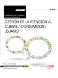 CUADERNO DEL ALUMNO. GESTIÓN DE LA ATENCIÓN AL CLIENTE / CONSUMIDOR / USUARIO  (.