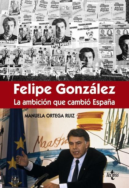 FÉLIPE GONZÁLEZ LA AMBICIÓN QUE CAMBIÓ ESPAÑA