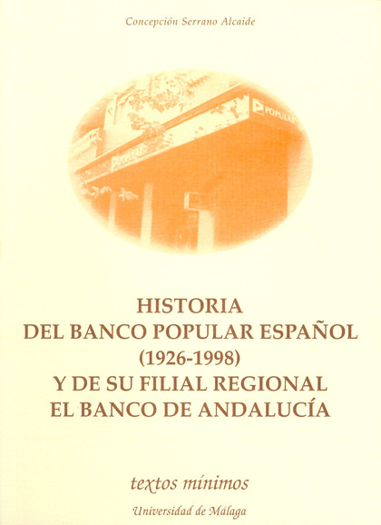 HISTORIA DEL BANCO POPULAR ESPAÑOL (1926-1998) Y DE SU FILIAL REGIONAL EL BANCO DE ANDALUCÍA