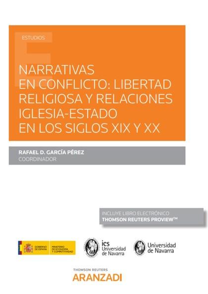 NARRATIVAS EN CONFLICTO:. LIBERTAD RELIGIOSA Y RELACIONES IGLESIA - ESTADO EN LOS SIGLOS XIX Y