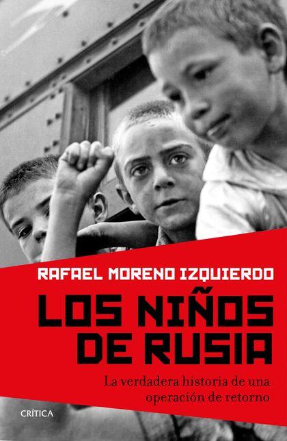 LOS NIÑOS DE RUSIA : LA VERDADERA HISTORIA DE UNA OPERACIÓN DE RETORNO
