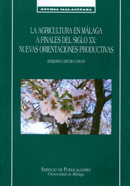LA AGRICULTURA EN MÁLAGA A FINALES DEL SIGLO XX : NUEVAS ORIENTACIONES PRODUCTIVAS