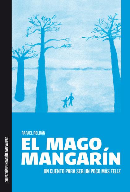 EL MAGO MANGARÍN : UN CUENTO PARA SER UN POCO MÁS FELIZ