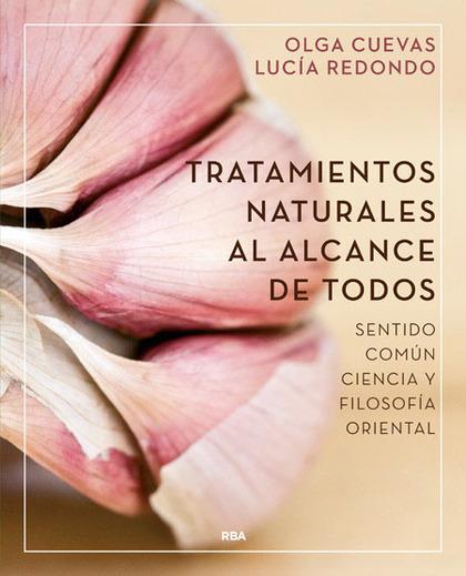 TRATAMIENTOS NATURALES AL ALCANCE DE TODOS. SENTIDO COMÚN, CIENCIA Y FILOSOFÍA ORIENTAL