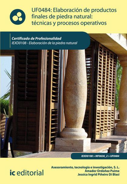 ELABORACIÓN DE PRODUCTOS FINALES DE PIEDRA NATURAL : TÉCNICAS Y PROCESOS OPERATIVOS