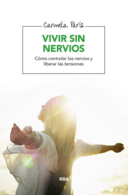 VIVIR SIN NERVIOS : TÉCNICAS PARA APRENDER A RELAJARSE Y COMBATIR EL ESTRÉS