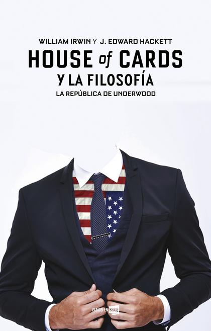 HOUSE OF CARDS Y LA FILOSOFÍA. LA REPÚBLICA DE UNDERWOOD