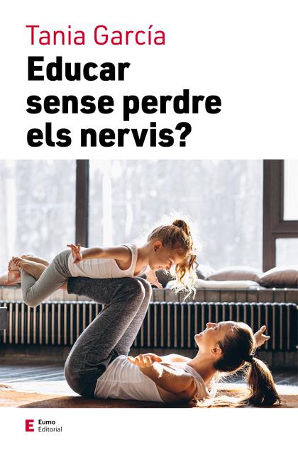 EDUCAR SENSE PERDRE ELS NERVIS.