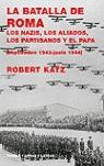 LA BATALLA DE ROMA: LOS NAZIS, LOS ALIADOS, LOS PARTISANOS Y EL PAPA