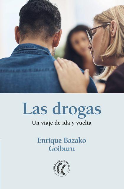 LAS DROGAS. UN VIAJE DE IDA Y VUELTA                                            UN VIAJE DE IDA