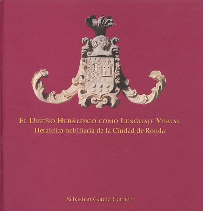 EL DISEÑO HERALDICO COMO LENGUAJE VISUAL: HERALDICA NOBILIARIA DE LA C
