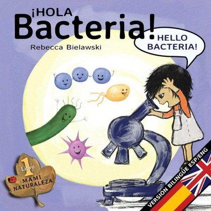 HOLA BACTERIA - HELLO BACTERIA. VERSIÓN BILINGÜE ESPAÑOL/INGLÉS