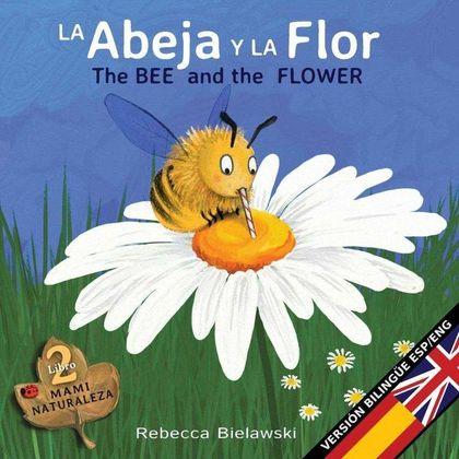 LA ABEJA Y LA FLOR - THE BEE AND THE FLOWER. VERSIÓN BILINGÜE ESPAÑOL/INGLÉS