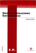 EQUIPOS E INSTALACIONES ELECTROTÉCNICAS : CICLO FORMATIVO DE GRADO MEDIO DE LA FAMILIA DE ELECT
