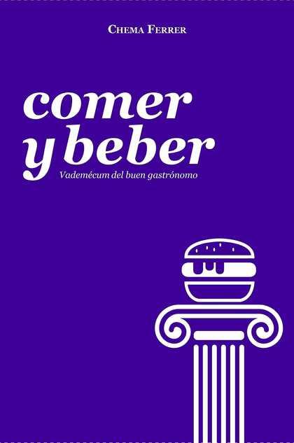 COMER Y BEBER. VADEMECUM DEL BUEN GASTRÓNOMO