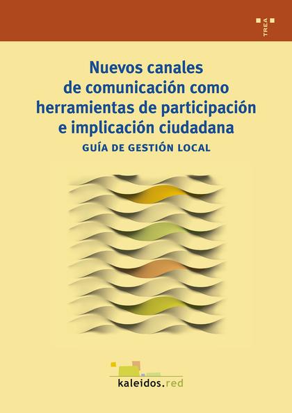 NUEVOS CANALES DE COMUNICACIÓN COMO HERRAMIENTAS DE PARTICIPACIÓN E IMPLICACIÓN GUÍA DE GESTIÓN