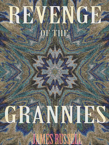 REVENGE OF THE GRANNIES - A COMEDY SCREENPLAY