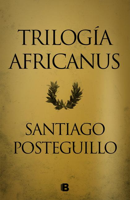 TRILOGÍA AFRICANUS. PACK CON: EL HIJO DEL CONSUL \ LAS LEGIONES MALDITAS \ LA TRAICIÓN DE ROMA