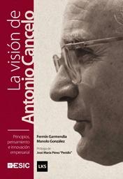 PRINCIPIOS, PENSAMIENTO E INNOVACIÓN EMPRESARIAL : LA VISIÓN DE ANTONIO CANCELO
