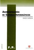 ADMINISTRACIÓN DE SISTEMAS INFORMÁTICOS : CICLO FORMATIVO DE GRADO SUPERIOR DE LA FAMILIA DE AD