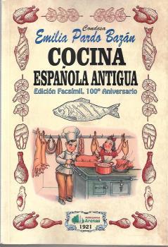 COCINA ESPAÑOLA ANTIGUA- EDICION FACSIMIL, 100 ANIVERSARIO.