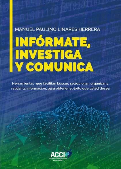 INFÓRMATE, INVESTIGA Y COMUNICA.