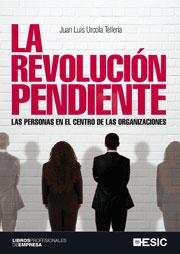 LA REVOLUCIÓN PENDIENTE : LAS PERSONAS EN EL CENTRO DE LAS ORGANIZACIONES