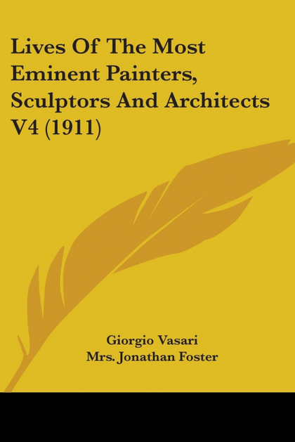 LIVES OF THE MOST EMINENT PAINTERS, SCULPTORS AND ARCHITECTS V4 (1911)