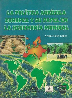 LA POLÍTICA AGRÍCOLA EUROPA Y SU PAPEL EN LA HEGEMONÍA MUNDIAL. ...LA HEGEMONIA MUNDIAL