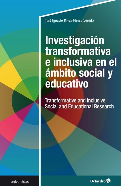 INVESTIGACIÓN TRANSFORMATIVA E INCLUSIVA EN EL ÁMBITO SOCIAL Y EDUCATIVO. (TRANSFORMATIVE AND I