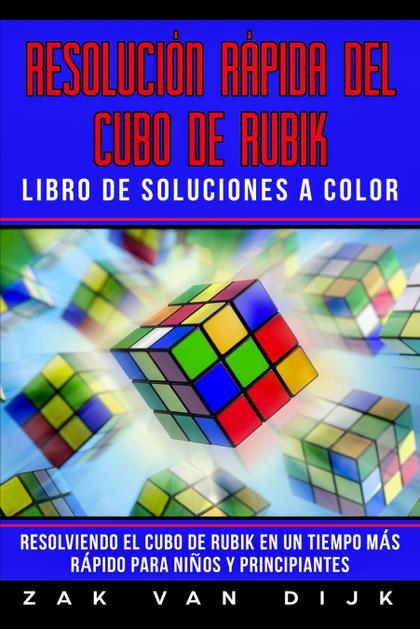 RESOLUCIÓN RÁPIDA DEL CUBO DE RUBIK - LIBRO DE SOLUCIONES A COLOR
