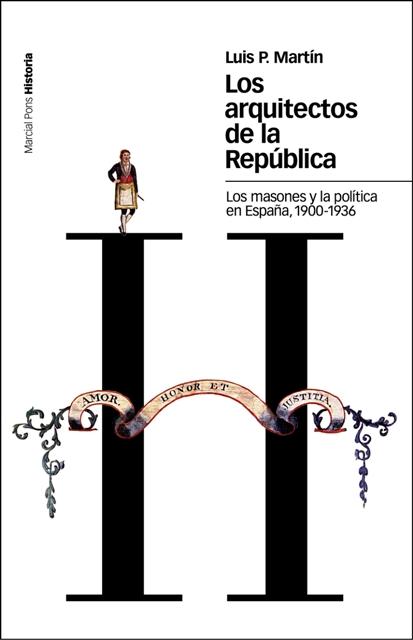 LOS ARQUITECTOS DE LA REPÚBLICA : LOS MASONES Y LA POLÍTICA EN ESPAÑA, 1900-1936