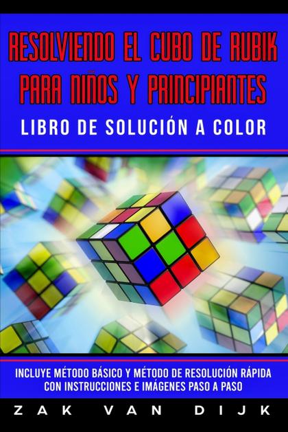 RESOLVIENDO EL CUBO DE RUBIK PARA NIÑOS Y PRINCIPIANTES - LIBRO DE SOLUCIÓN A CO